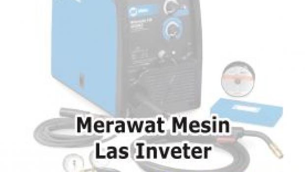 Merawat Mesin Las Inverter
